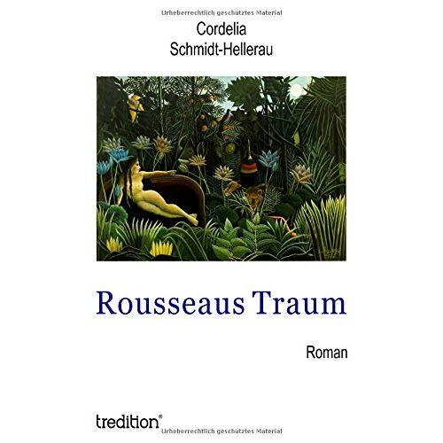 Cordelia Schmidt-Hellerau - Rousseaus Traum - Preis vom 11.06.2021 04:46:58 h