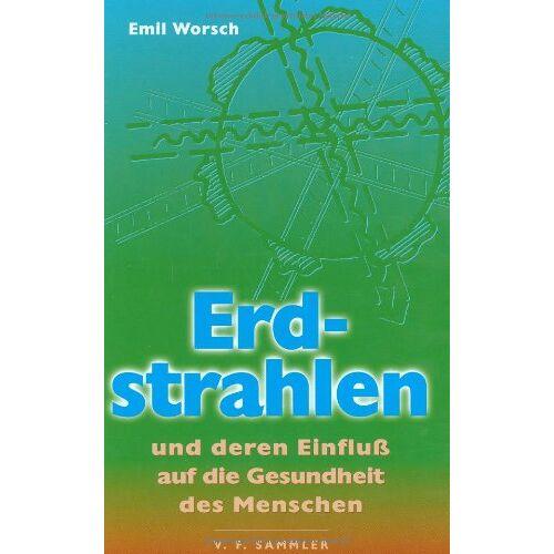 Emil Worsch - Erdstrahlen. Und deren Einfluß auf die Gesundheit des Menschen - Preis vom 15.06.2021 04:47:52 h