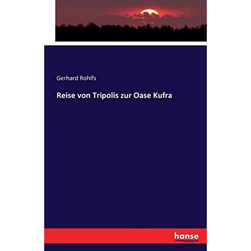 Gerhard Rohlfs - Reise von Tripolis zur Oase Kufra - Preis vom 19.06.2021 04:48:54 h
