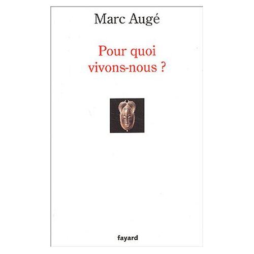 Marc Augé - Pour quoi vivons-nous ? - Preis vom 16.06.2021 04:47:02 h
