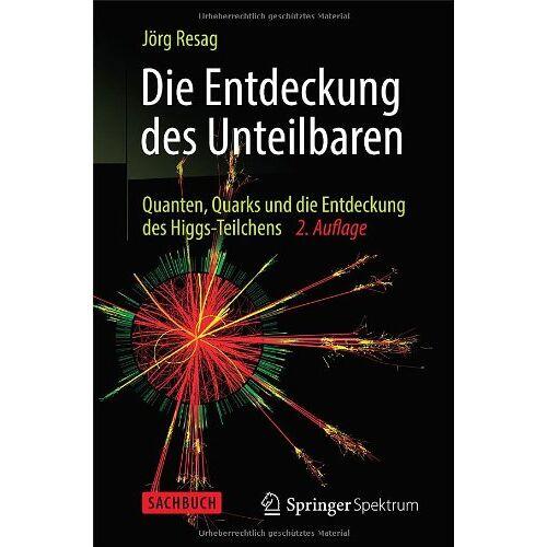Jörg Resag - Die Entdeckung des Unteilbaren: Quanten, Quarks und die Entdeckung des Higgs-Teilchens - Preis vom 19.06.2021 04:48:54 h