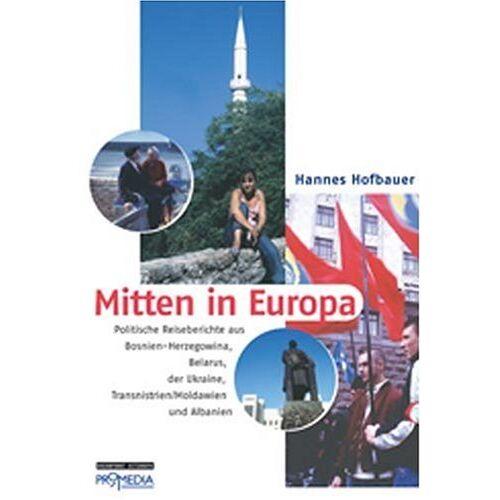 Hannes Hofbauer - Mitten in Europa: Politische Reiseberichte aus Bosnien-Herzegowina, Belarus, der Ukraine, Transnistrien/Moldawien und Albanien - Preis vom 22.06.2021 04:48:15 h