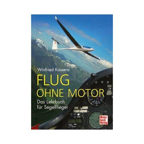 Winfried Kassera - Flug ohne Motor: Das Lehrbuch für Segelflieger: Ein Lehrbuch für Segelflieger - Preis vom 19.06.2021 04:48:54 h