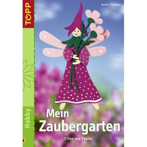 Armin Täubner - Mein Zaubergarten: Elfen aus Papier - Preis vom 22.06.2021 04:48:15 h