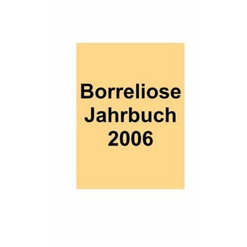 Ute Fischer - Borreliose Jahrbuch 2006: Der tägliche Begleiter für Borreliose-Patienten - Preis vom 21.06.2021 04:48:19 h