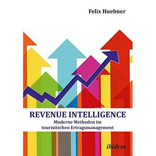 Felix Huebner - Revenue Intelligence: Moderne Methoden im touristischen Ertragsmanagement - Preis vom 03.08.2021 04:50:31 h