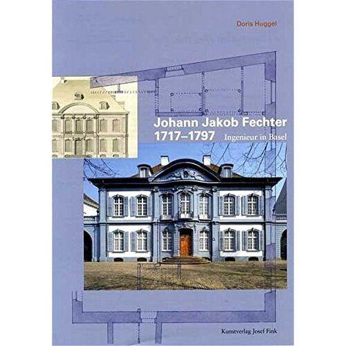 Doris Huggel - Johann Jacob Fechter 1717-1797 Ingenieur in Basel - Preis vom 22.06.2021 04:48:15 h