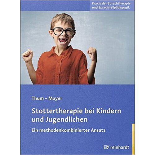Georg Thum - Stottertherapie bei Kindern und Jugendlichen: Ein methodenkombinierter Ansatz (Praxis der Sprachtherapie und Sprachheilpädagogik) - Preis vom 15.10.2021 04:56:39 h