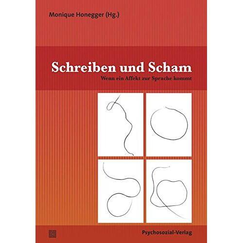 Monique Honegger - Schreiben und Scham: Wenn ein Affekt zur Sprache kommt (Therapie & Beratung) - Preis vom 29.07.2021 04:48:49 h