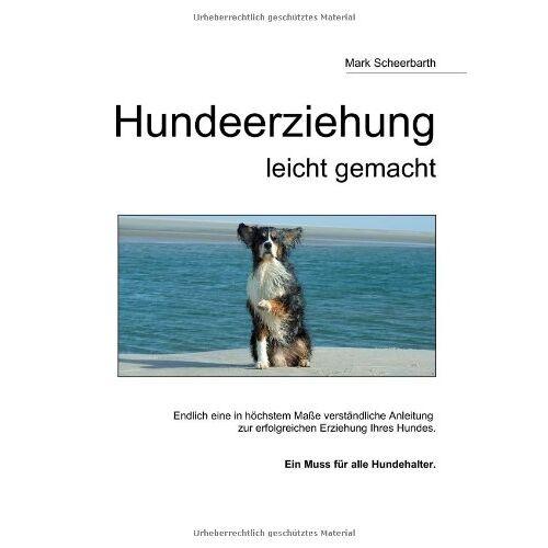 Mark Scheerbarth - Hundeerziehung: leicht gemacht - Preis vom 17.06.2021 04:48:08 h