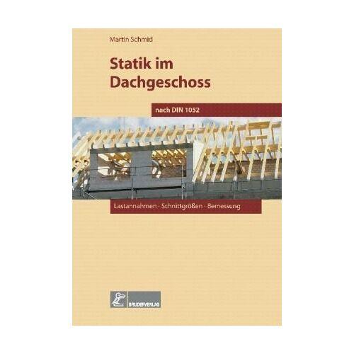 Martin Schmid - Statik im Dachgeschoss nach DIN 1052: Lastannahmen, Schnittgrößen, Bemessung - Preis vom 12.06.2021 04:48:00 h