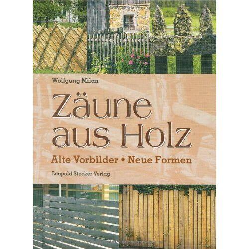 Wolfgang Milan - Zäune aus Holz: Alte Vorbilder, neue Formen - Preis vom 19.06.2021 04:48:54 h