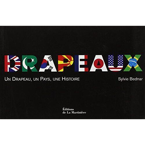 Sylvie Bednar - Drapeaux : Un Drapeau, un Pays, une Histoire - Preis vom 14.06.2021 04:47:09 h