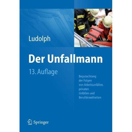 Elmar Ludolph - Der Unfallmann: Begutachtung der Folgen von Arbeitsunfällen, privaten Unfällen und Berufskrankheiten - Preis vom 20.06.2021 04:47:58 h