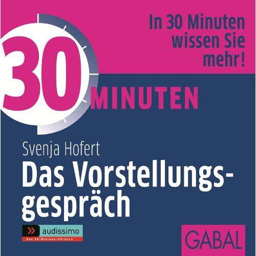 Svenja Hofert - 30 Minuten Das Vorstellungsgespräch - Preis vom 18.06.2021 04:47:54 h