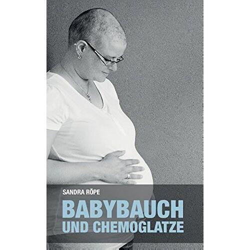 Sandra Röpe - Babybauch und Chemoglatze - Preis vom 24.07.2021 04:46:39 h
