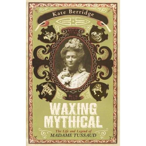 Kate Berridge - Waxing Mythical: The Life and Legend of Madame Tussaud - Preis vom 26.07.2021 04:48:14 h