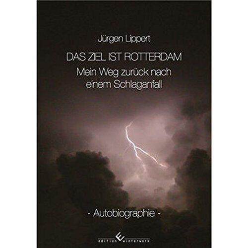 Jürgen Lippert - Das Ziel ist Rotterdam: Mein Weg zurück nach einem Schlaganfall - Preis vom 24.07.2021 04:46:39 h