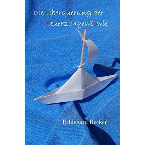 Hildegard Becker - Die Überquerung der Feuerzangenbowle - Preis vom 21.06.2021 04:48:19 h