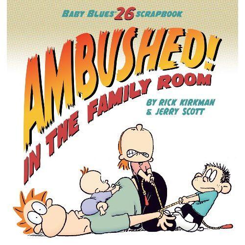 Rick Kirkman - Ambushed! In the Family Room: Scrapbook #26 (Baby Blues Scrapbook) - Preis vom 15.06.2021 04:47:52 h