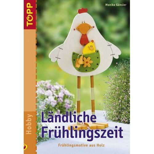 Monika Gänsler - Ländliche Frühlingszeit: Frühlingsmotive aus Holz - Preis vom 12.06.2021 04:48:00 h