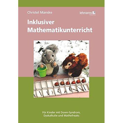 Christel Manske - Inklusiver Mathematikunterricht: Für Kinder mit Down-Syndrom, Dyskalkulie und Mathefreaks - Preis vom 19.06.2021 04:48:54 h