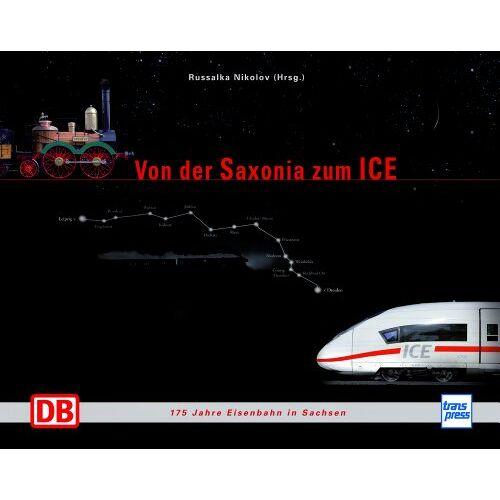Russalka Nikolov - Von der Saxonia zum ICE: 175 Jahre Eisenbahn in Sachsen - Preis vom 11.10.2021 04:51:43 h