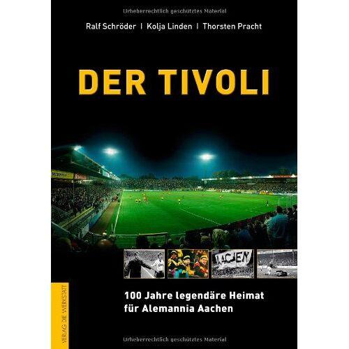 Ralf Schröder - Der Tivoli. 100 Jahre legendäre Heimat für Alemannia Aachen - Preis vom 14.06.2021 04:47:09 h