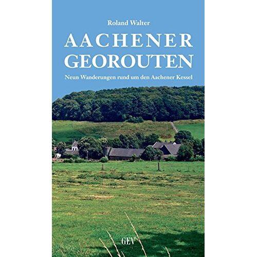 Roland Walter - Aachener Georouten: Neun Wanderungen rund um den Aachener Kessel - Preis vom 15.06.2021 04:47:52 h