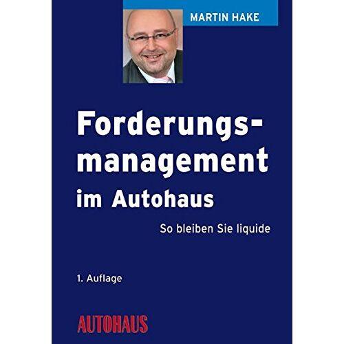 Martin Hake - Forderungsmanagement im Autohaus: So bleiben Sie liquide - Preis vom 22.06.2021 04:48:15 h