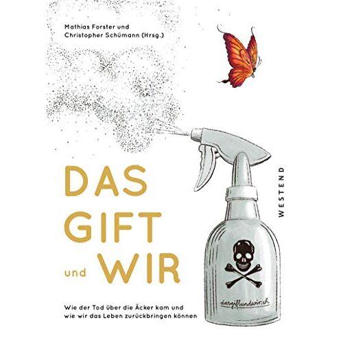 Mathias Forster - Das Gift und wir: Wie der Tod über die Äcker kam und wie wir das Leben zurückbringen können - Preis vom 22.06.2021 04:48:15 h