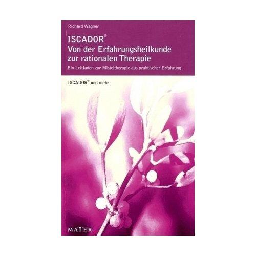 Richard Wagner - ISCADOR® - von der Erfahrungsheilkunde zur rationalen Therapie: Ein Leitfaden zur Misteltherapie aus praktischer Erfahrung - Preis vom 01.08.2021 04:46:09 h