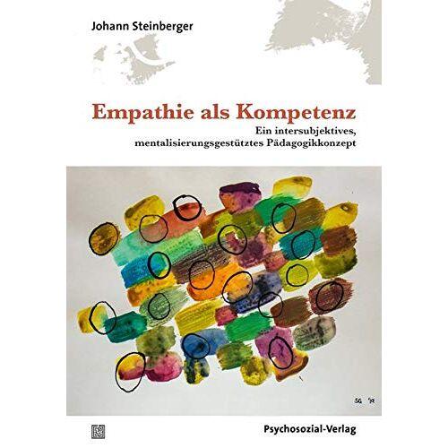 Steinberger - Empathie als Kompetenz: Ein intersubjektives, mentalisierungsgestütztes Pädagogikkonzept (Forschung psychosozial) - Preis vom 31.07.2021 04:48:47 h