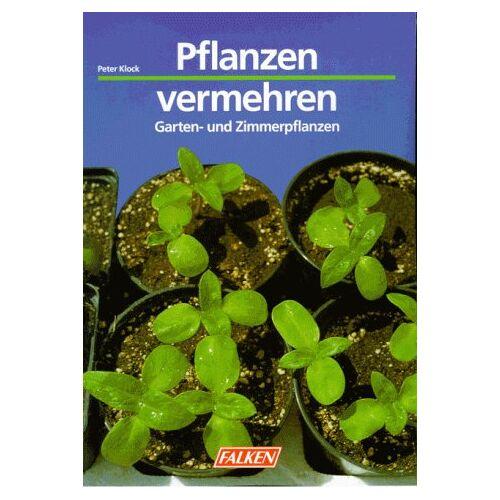 Peter Klock - Pflanzen vermehren. Garten- und Zimmerpflanzen. - Preis vom 17.05.2021 04:44:08 h