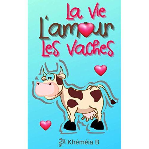 Khéméia B - L'amour, la vie, les vaches (la romance de l'automne) - Preis vom 20.06.2021 04:47:58 h