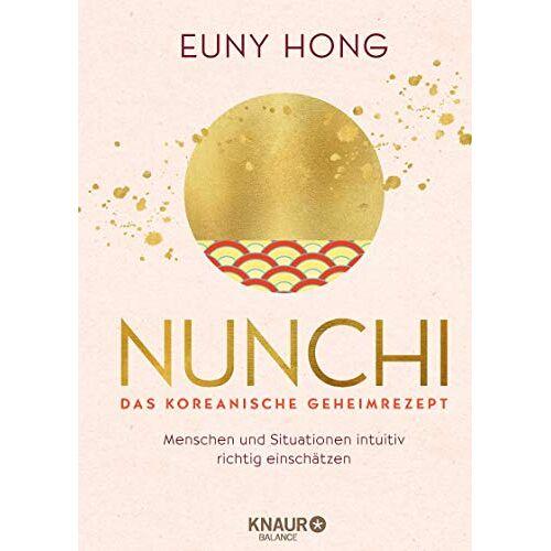 Euny Hong - Nunchi - Das koreanische Geheimrezept: Menschen und Situationen intuitiv richtig einschätzen - Preis vom 28.07.2021 04:47:08 h