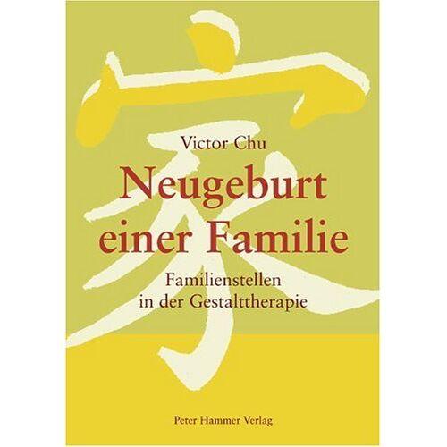 Victor Chu - Neugeburt einer Familie: Familienstellen in der Gestalttherapie - Preis vom 01.08.2021 04:46:09 h