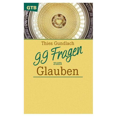 Thies Gundlach - 99 Fragen zum Glauben - Preis vom 13.06.2021 04:45:58 h
