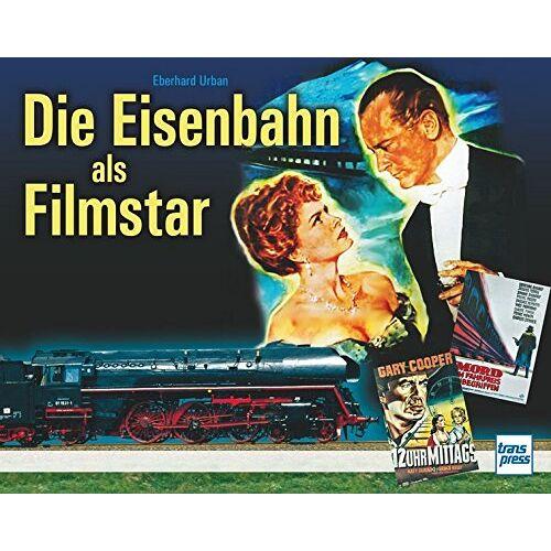 Eberhard Urban - Die Eisenbahn als Filmstar - Preis vom 25.07.2021 04:48:18 h