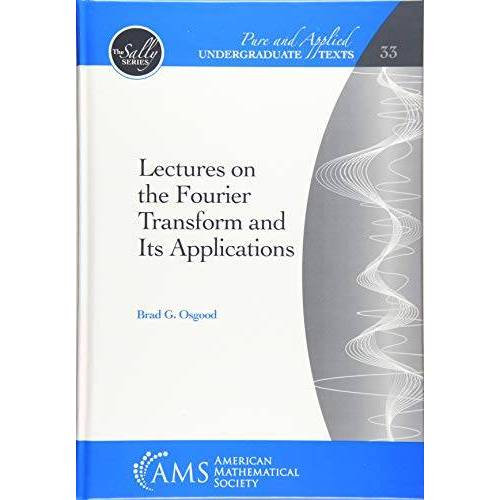 Osgood, Brad G. - Osgood, B: Lectures on the Fourier Transform and Its Applic (Pure and Applied Undergraduate Texts, Band 33) - Preis vom 15.06.2021 04:47:52 h