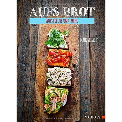 Maik Schacht - Aufs Brot: Aufstriche und mehr - Preis vom 28.07.2021 04:47:08 h