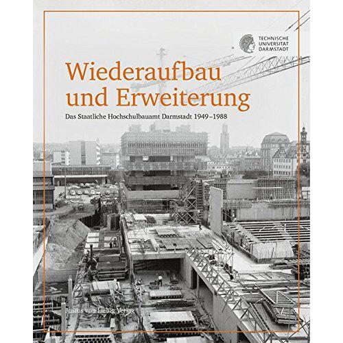 Sebastian Keller - Wiederaufbau und Erweiterung: Das Staaliche Hochschulbauamt Darmstadt 1949 - 1988 - Preis vom 09.06.2021 04:47:15 h