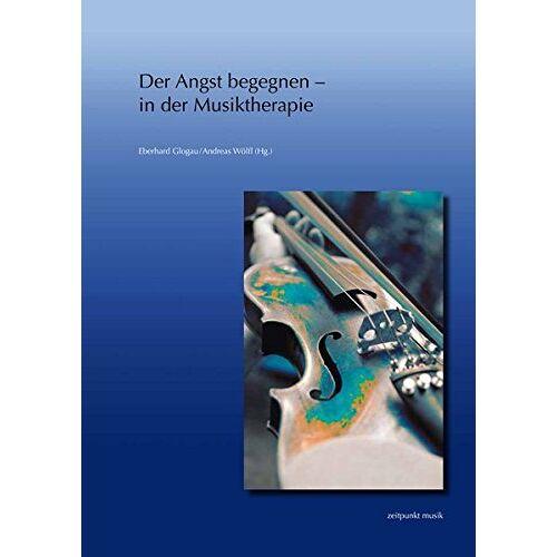 Eberhard Glogau - Der Angst begegnen - in der Musiktherapie: 22. Musiktherapietagung am Freien Musikzentrum München e. V. (1. bis 2. März 2014) (zeitpunkt musik) - Preis vom 15.06.2021 04:47:52 h