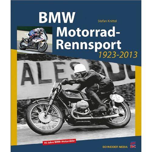 Stefan Knittel - BMW Motorrad-Rennsport 1923-2013: 90 Jahre BMW-Motorräder - Preis vom 17.06.2021 04:48:08 h