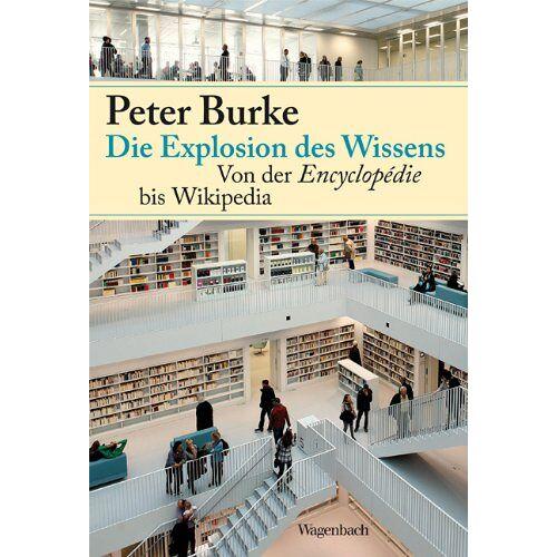 Peter Burke - Die Explosion des Wissens: Von der Encyclopédie bis Wikipedia - Preis vom 11.06.2021 04:46:58 h
