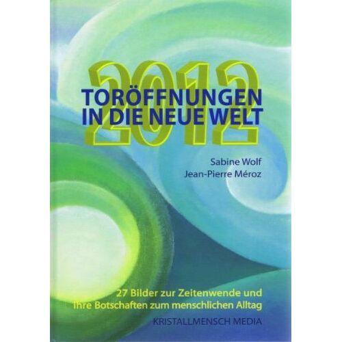 Sabine Wolf - 2012 Toröffnungen in die neue Welt: 27 Bilder zur Zeitenwende und ihre Botschaften für den menschlichen Alltag - Preis vom 28.07.2021 04:47:08 h