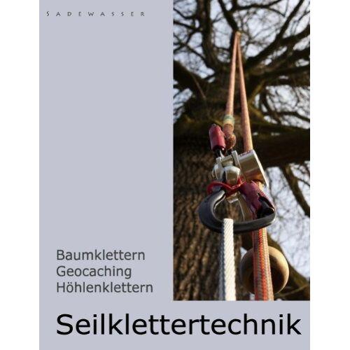 Thomas Sadewasser - Seilklettertechnik: Baumklettern, Geocaching, Höhlenklettern - Preis vom 31.07.2021 04:48:47 h