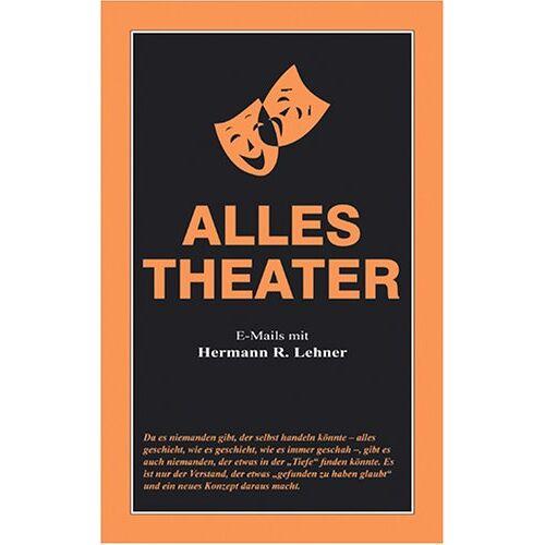 Lehner, Hermann R. - Alles Theater: Emails mit Hermann R. Lehner - Preis vom 11.06.2021 04:46:58 h