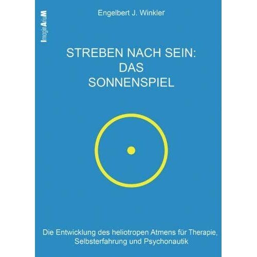Winkler, Dr. Engelbert J. - Streben nach Sein: Das Sonnenspiel: Die Entwicklung des heliotropen Atmens für Therapie, Selbsterfahrung und Psychonautik - Preis vom 01.08.2021 04:46:09 h