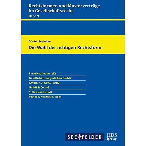 Günter Seefelder - Rechtsformen und Musterverträge im Gesellschaftsrecht / Die Wahl der richtigen Rechtsform - Preis vom 13.06.2021 04:45:58 h